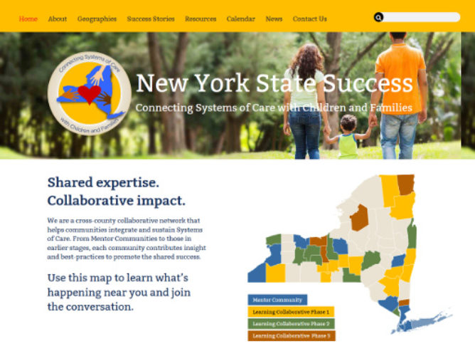 Description: Connecting Systems of Care with Children and Families Audience: New York State Systems of Care  Objectives: Provide a platform for sharing best practices for Systems of Care between NYS counties Features: Site navigation using a map, Faceted Search, Contact form